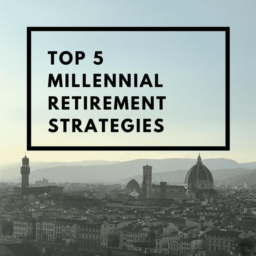 Top 5 millennial retirement strategies