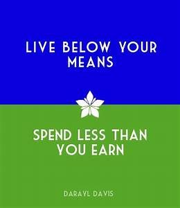Live Below Your Means, Spend Less Than You Earn