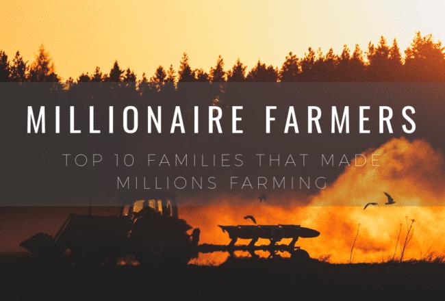 Millionaire Farmers - Top 10 Families That Made Millions Farming